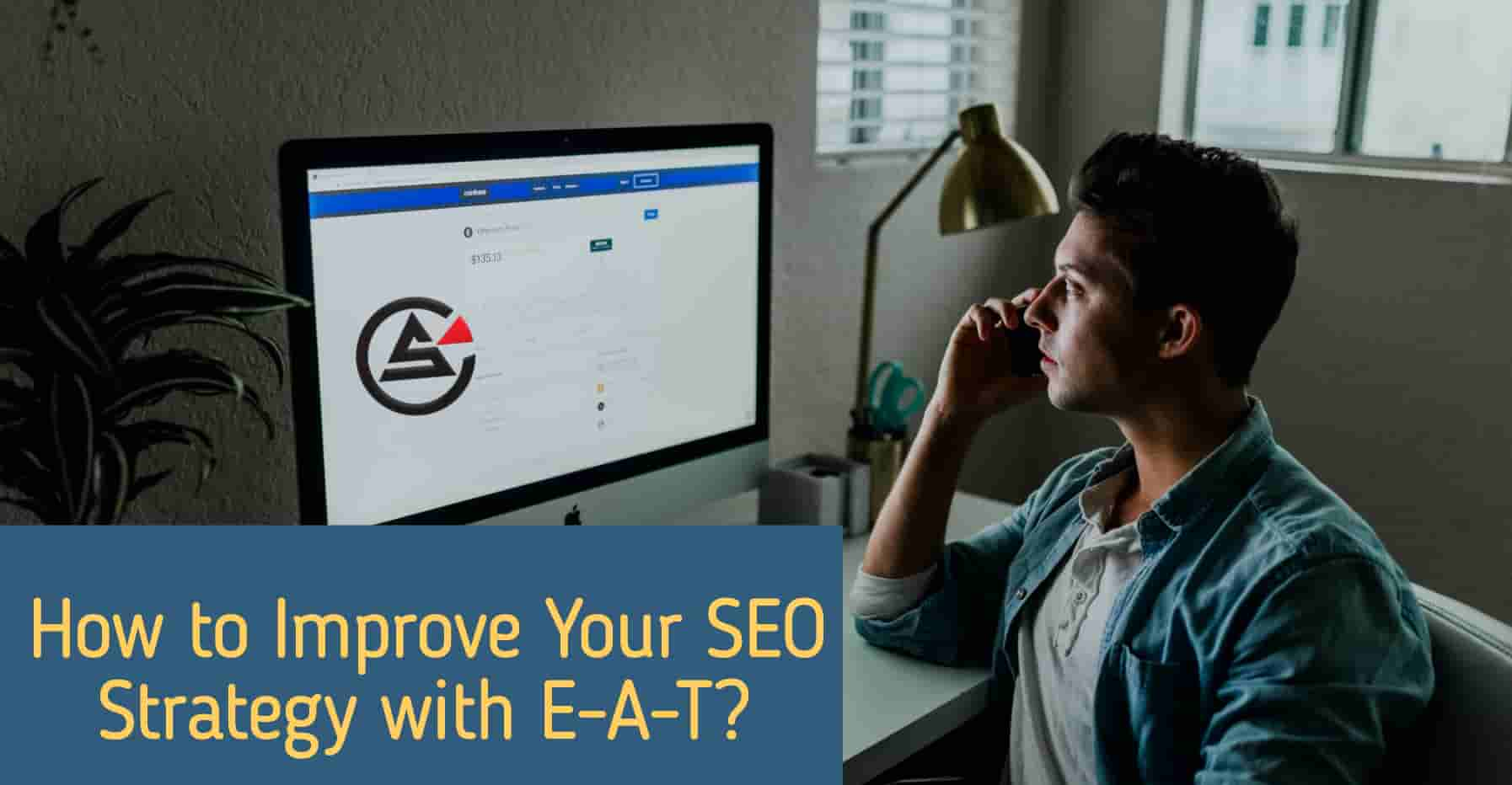 How To Improve Your SEO Strategy With E-A-T?